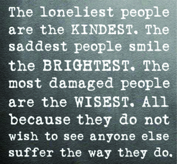 The lonliest people are the kindest